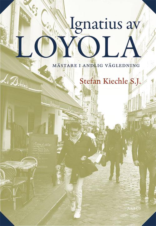 Ignatius av Loyola - mästare i andlig vägledning - Kiechle S.J.' Stefan - Artos & Norma Bokförlag