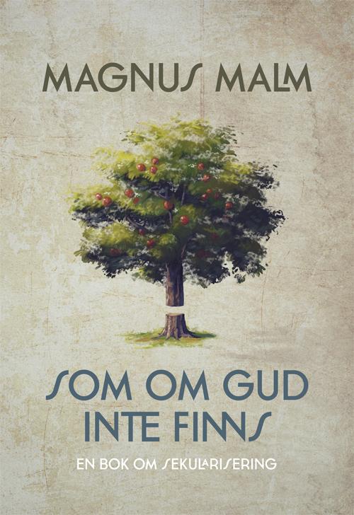 Som om Gud inte finns - En bok om sekularisering - Malm' Magnus - Artos & Norma Bokförlag