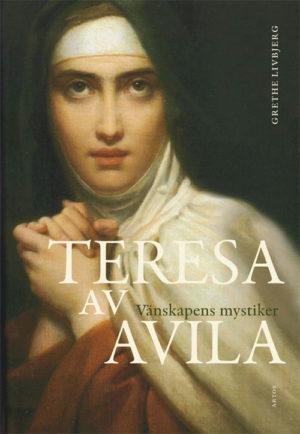 Teresa av Avila - Vänskapens mystiker - Livbjerg' Grethe - Artos & Norma Bokförlag