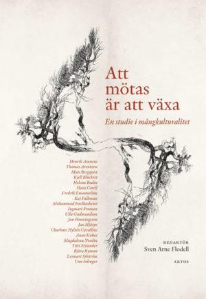 Att mötas är att växa – En studie i mångkulturalitet - Flodell' Sven Arne (red.) - Artos & Norma Bokförlag
