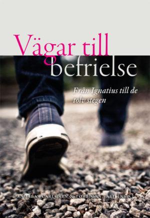 Vägar till befrielse – Från Ignatius till de tolv stegen - Carlgren' Andreas (red.) - Artos & Norma Bokförlag