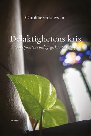 Delaktighetens kris - Gudstjänstens pedagogiska utmaning - Gustavsson' Caroline - Artos & Norma Bokförlag