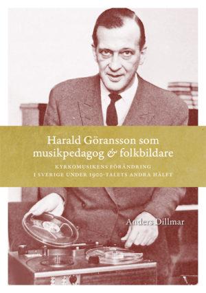 Harald Göransson som musikpedagog & folkbildare - Dillmar' Anders - Artos & Norma Bokförlag