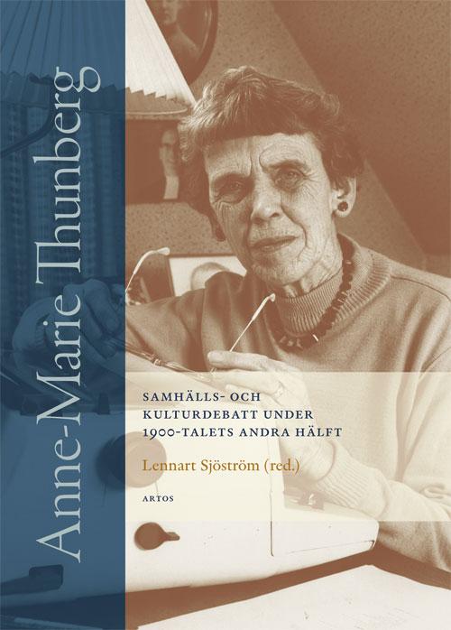 Anne-Marie Thunberg - Samhälls- och kulturdebatt under 1900-talets andra hälft - Sjöström' Lennart (red.) - Artos & Norma Bokförlag