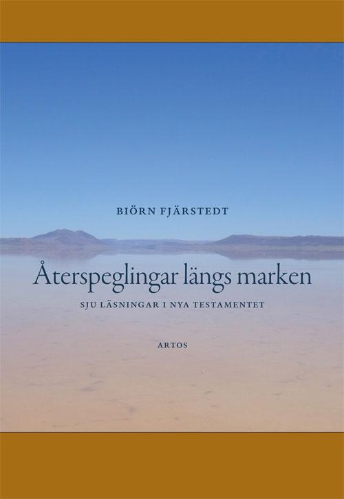 Återspeglingar längs marken - Sju läsningar i Nya testamentet - Fjärstedt' Biörn - Artos & Norma Bokförlag