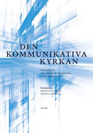 Den kommunikativa kyrkan - Festskrift till Bernice Sundkvist på 60-årsdagen - Lindfelt' Mikael (Red.) - Artos & Norma Bokförlag