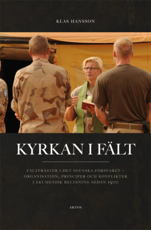 Kyrkan i fält - Fältpräster i det svenska försvaret - Hansson' Klas - Artos & Norma Bokförlag