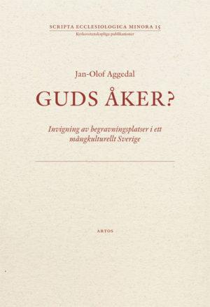 Guds åker? Invigning av begravningsplatser i ett mångkulturellt Sverige - Aggedal' Jan-Olof - Artos & Norma Bokförlag