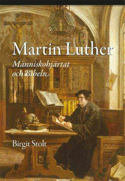 Martin Luther – Människohjärtat och Bibeln - Stolt' Birgit - Artos & Norma Bokförlag