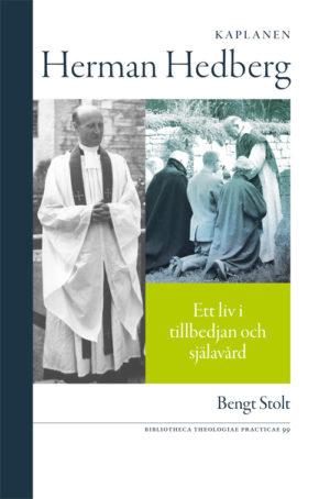 Kaplanen Herman Hedberg - Ett liv i tillbedjan och själavård - Stolt' Bengt - Artos & Norma Bokförlag