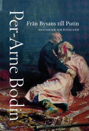 Från Bysans till Putin - Historier om Ryssland - Bodin' Per-Arne - Artos & Norma Bokförlag