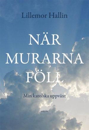 När murarna föll - Min katolska uppväxt - Hallin' Lillemor - Artos & Norma Bokförlag