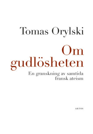 Om gudlösheten - En granskning av samtida fransk ateism - Orylski' Tomas - Artos & Norma Bokförlag
