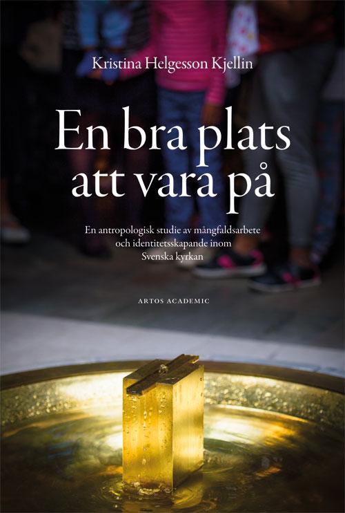 En bra plats att vara på - Helgesson Kjellin' Kristina - Artos & Norma Bokförlag