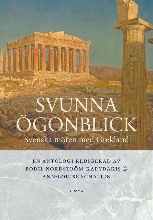 Svunna ögonblick - Svenska möten med Grekland - Nordström-Karydakis' Bodil (red.) - Artos & Norma Bokförlag