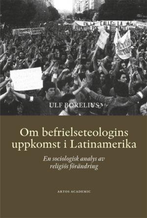 Om befrielseteologins uppkomst i Latinamerika - Borelius' Ulf - Artos & Norma Bokförlag