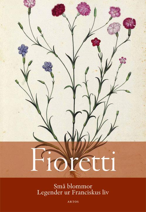 Fioretti. Små blommor. Legender ur Franciskus liv -  - Artos & Norma Bokförlag