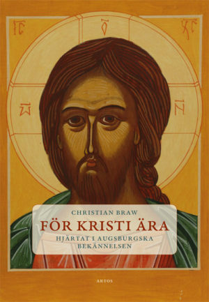 För Kristi ära – Hjärtat i Augsburgska bekännelsen - Braw' Christian - Artos & Norma Bokförlag