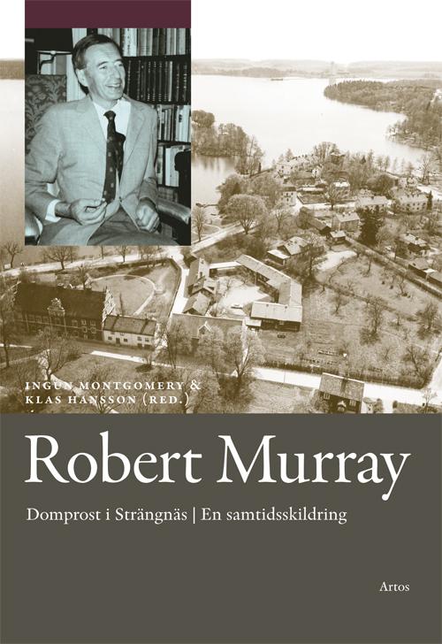 Robert Murray - Domprost i Strängnäs. En samtidsskildring - Hansson' Klas (red.) - Artos & Norma Bokförlag