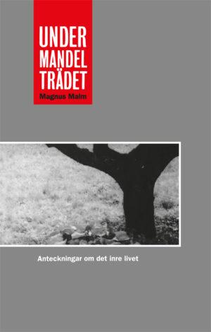 Under mandelträdet - Anteckningar om det inre livet - Malm' Magnus - Artos & Norma Bokförlag