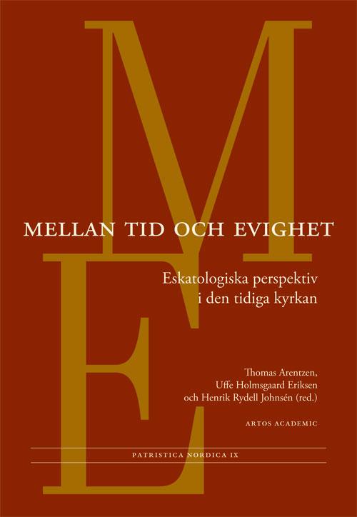 Mellan tid och evighet - Eskatologiska perspektiv i den tidiga kyrkan - Arentzen' Thomas (red.) - Artos & Norma Bokförlag