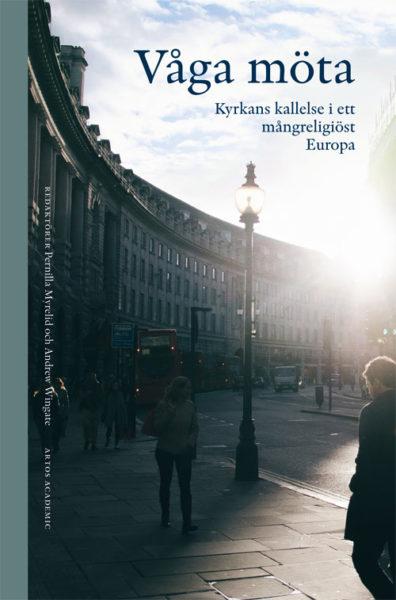 Våga möta - Kyrkans kallelse i ett mångreligiöst Europa - Myrelid' Pernilla (red.) - Artos & Norma Bokförlag