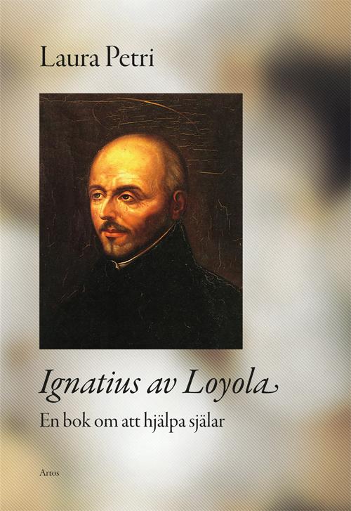 Ignatius av Loyola - En bok om att hjälpa själar - Petri' Laura - Artos & Norma Bokförlag