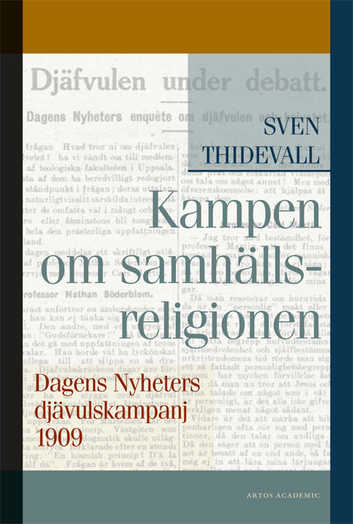Kampen om samhällsreligionen - Dagens Nyheters djävulskampanj 1909 - Thidevall' Sven - Artos & Norma Bokförlag
