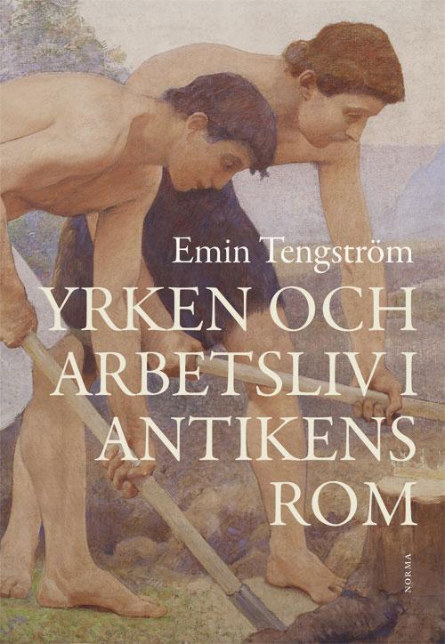 Yrken och arbetsliv i antikens Rom - Tengström' Emin - Artos & Norma Bokförlag