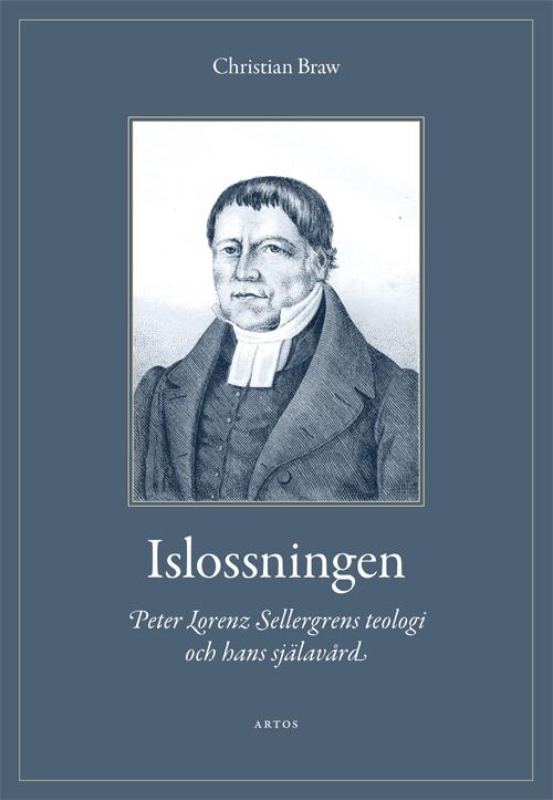 Islossningen - Peter Lorenz Sellergrens teologi och hans själavård - Braw' Christian - Artos & Norma Bokförlag
