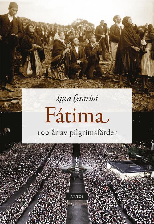 Fátima - 100 år av pilgrimsfärder - Cesarini' Luca - Artos & Norma Bokförlag