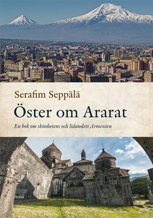Öster om Ararat - En bok om skönhetens och lidandets Armenien - Seppälä' Serafim - Artos & Norma Bokförlag