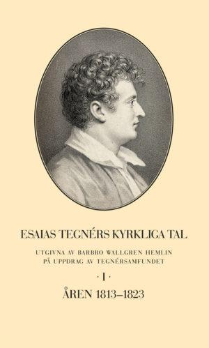 Esaias Tegnérs kyrkliga tal Del I 1813–1823 - Wallgren Hemlin' Barbro - Artos & Norma Bokförlag