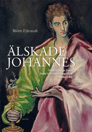 Älskade Johannes - Den lärjunge Jesus hade kär; ett evangelium vördat i öst - Fjärstedt' Biörn - Artos & Norma Bokförlag