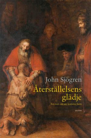 Återställelsens glädje - En essä om att komma hem - Sjögren' John - Artos & Norma Bokförlag