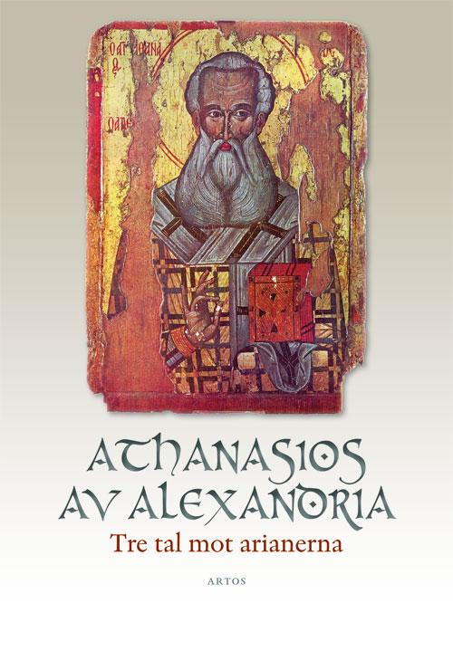 Tre tal mot arianerna - Athanasios av Alexandria - Artos & Norma Bokförlag
