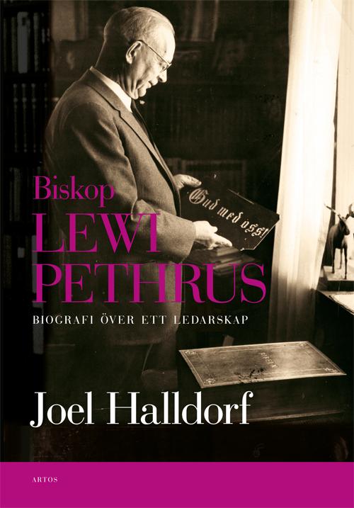 Biskop Lewi Pethrus - Biografi över ett ledarskap - Halldorf' Joel - Artos & Norma Bokförlag