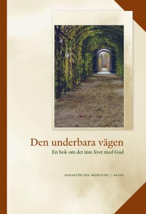 Den underbara vägen - En bok om det inre livet med Gud - Åkerlund' Per (red.) - Artos & Norma Bokförlag