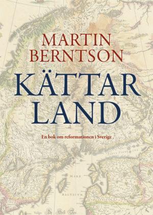 Kättarland – En bok om reformationen i Sverige - Berntson' Martin - Artos & Norma Bokförlag