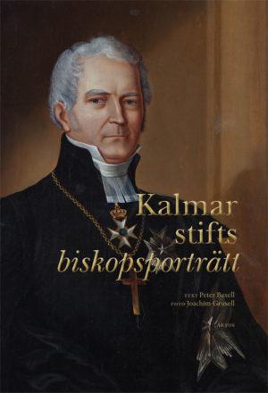 Kalmar stifts biskopsporträtt - Bexell' Peter - Artos & Norma Bokförlag
