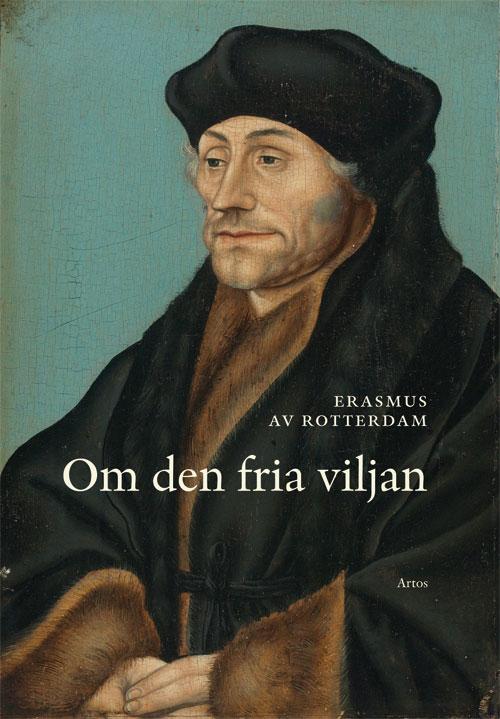 Om den fria viljan - Erasmus av Rotterdam - Artos & Norma Bokförlag