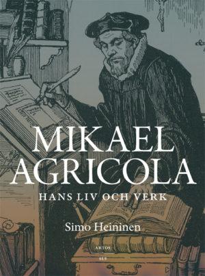 Mikael Agricola - Hans liv och verk - Heininen' Simo - Artos & Norma Bokförlag