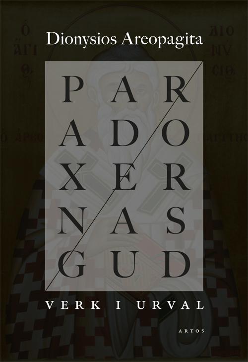 Paradoxernas Gud – verk i urval - Dionysios Areopagita - Artos & Norma Bokförlag