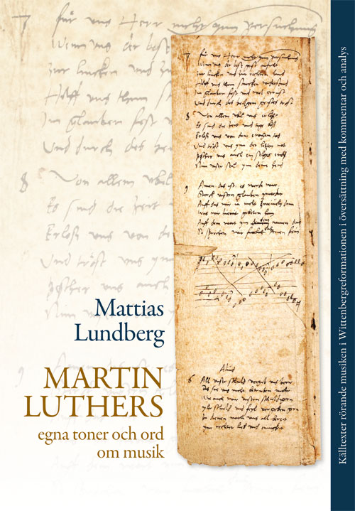 Martin Luthers egna toner och ord om musik - Lundberg' Mattias - Artos & Norma Bokförlag
