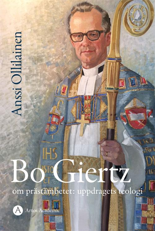 Bo Giertz - Om prästämbetet: uppdragets teologi - Ollilanien' Anssi - Artos & Norma Bokförlag