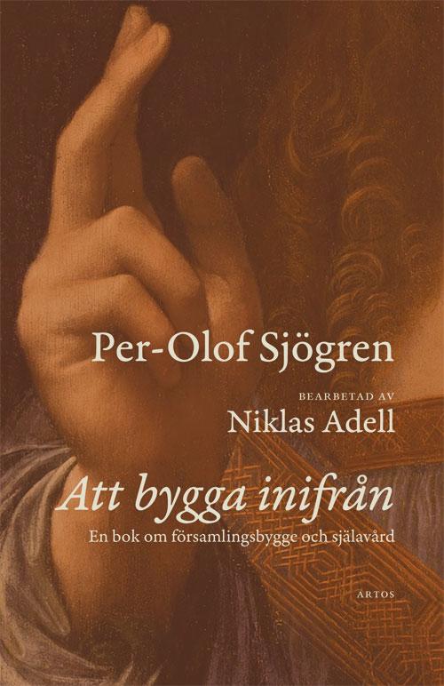 Att bygga inifrån - Sjögren' Per-Olof - Artos & Norma Bokförlag
