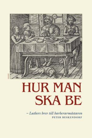 Hur man ska be – Luthers brev till barberarmästaren - Appelqvist' Tomas - Artos & Norma Bokförlag