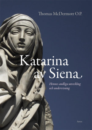 Katarina av Siena - Hennes andliga utveckling och undervisning - McDermott O.P.' Thomas - Artos & Norma Bokförlag