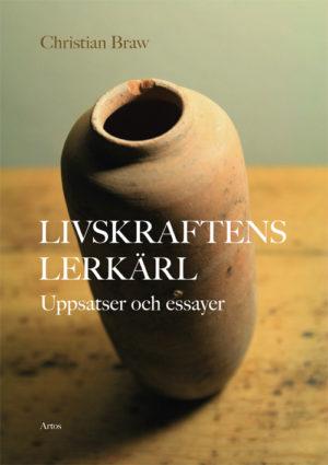 Livskraftens lerkärl - Uppsatser och essayer - Braw' Christian - Artos & Norma Bokförlag