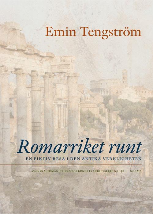 Romarriket runt - En fiktiv resa i den antika verkligheten - Tengström' Emin - Artos & Norma Bokförlag
